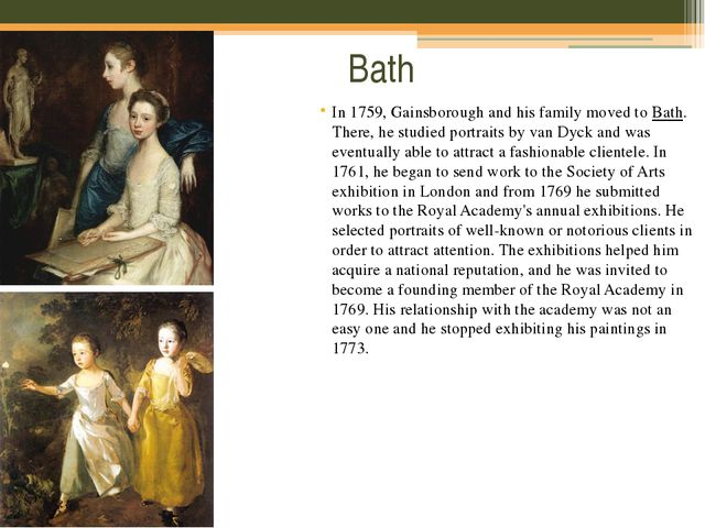 Bath In 1759, Gainsborough and his family moved to Bath. There, he studied po...