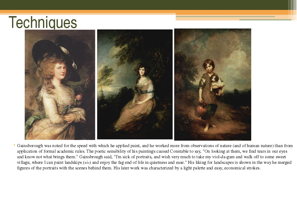 Techniques Gainsborough was noted for the speed with which he applied paint,...