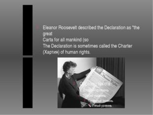 "Eleanor Roosevelt described the Declaration as ""the great Carta for all mank"