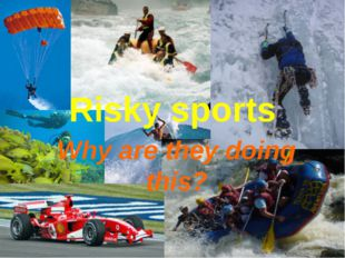 Risky sports Why are they doing this?
