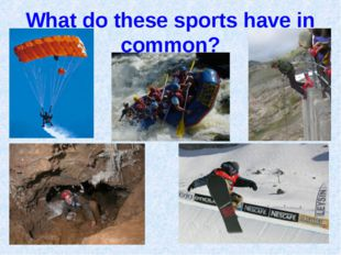 What do these sports have in common?