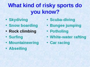 What kind of risky sports do you know? Skydiving Snow boarding Rock climbing