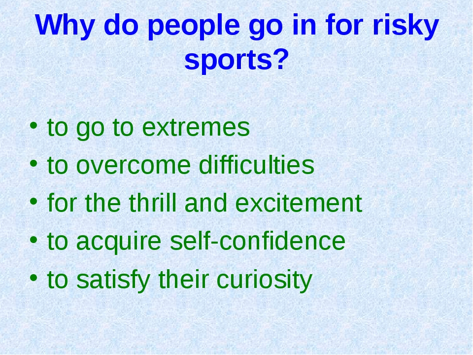 Why do people go in for risky sports? to go to extremes to overcome difficult...