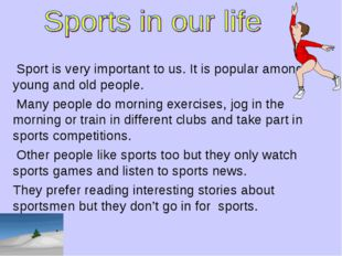 Sport is very important to us. It is popular among young and old people. Man