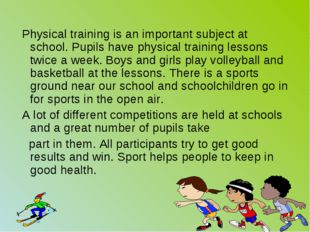 Physical training is an important subject at school. Pupils have physical tr