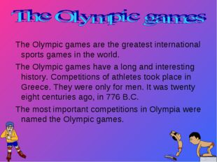 The Olympic games are the greatest international sports games in the world.