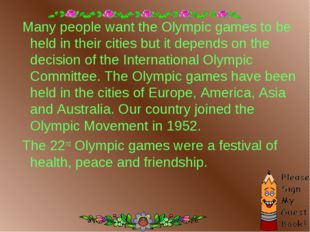 Many people want the Olympic games to be held in their cities but it depends