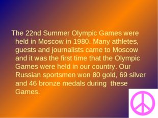 The 22nd Summer Olympic Games were held in Moscow in 1980. Many athletes, gu