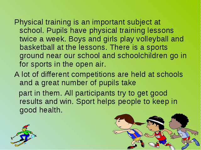 Physical training is an important subject at school. Pupils have physical tr...