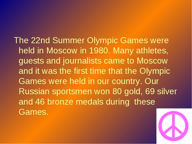 The 22nd Summer Olympic Games were held in Moscow in 1980. Many athletes, gu...