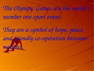 The Olympic Games are the world's number one sport event. They are a symbol o