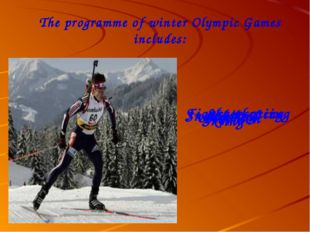 The programme of winter Olympic Games includes: Snowboard Hockey Figure-skati