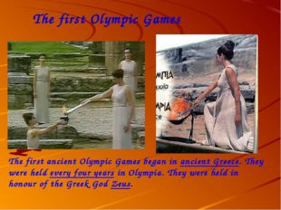 The first Olympic Games The first ancient Olympic Games began in ancient Gree