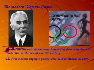 The modern Olympic Games The modern Olympic Games were founded in France by P