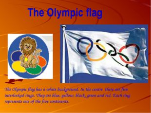 The Olympic flag has a white background. In the centre there are five interlo