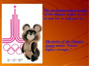 The most important principle of the Olympic Games is not to win but to take p