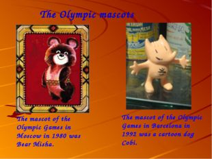 The Olympic mascots The mascot of the Olympic Games in Moscow in 1980 was Bea