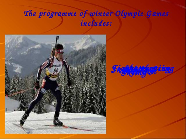 The programme of winter Olympic Games includes: Snowboard Hockey Figure-skati...