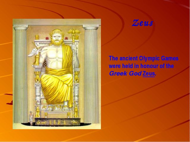 Zeus The ancient Olympic Games were held in honour of the Greek God Zeus.