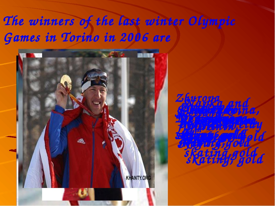 The winners of the last winter Olympic Games in Torino in 2006 are Zhurova Sv...