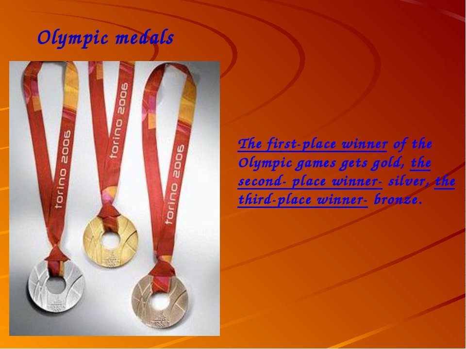 Olympic medals The first-place winner of the Olympic games gets gold, the sec...