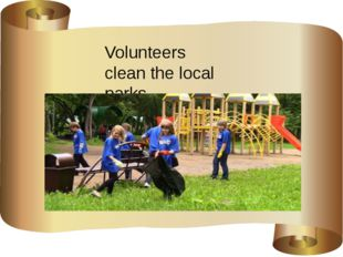 Volunteers clean the local parks.