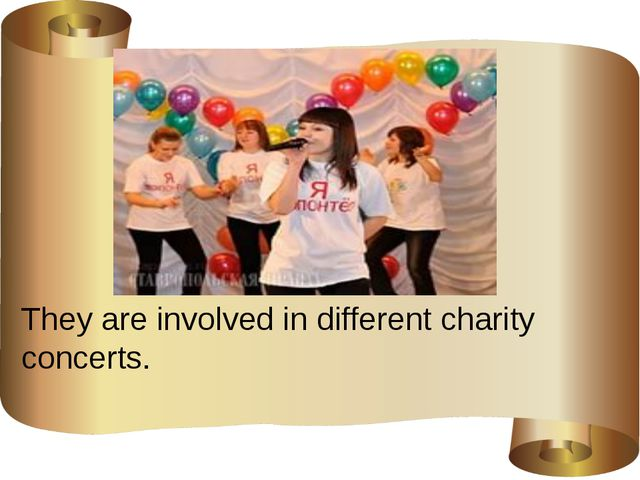 They are involved in different charity concerts.
