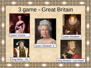 3 game - Great Britain Queen Victoria Queen Elizabeth Queen Elizabeth -II Kin