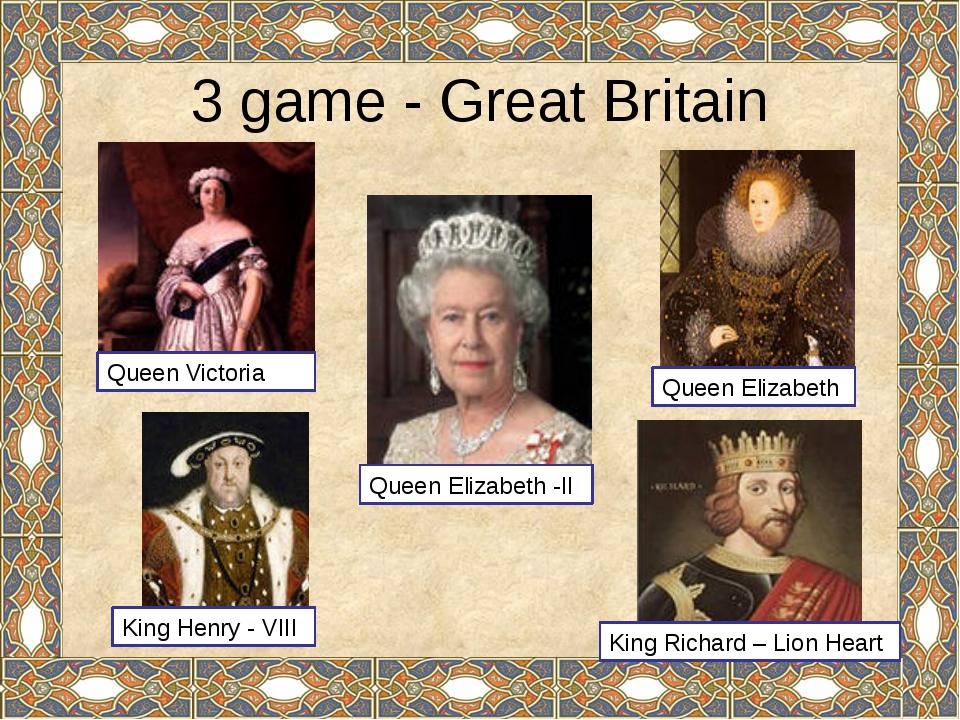 3 game - Great Britain Queen Victoria Queen Elizabeth Queen Elizabeth -II Kin...