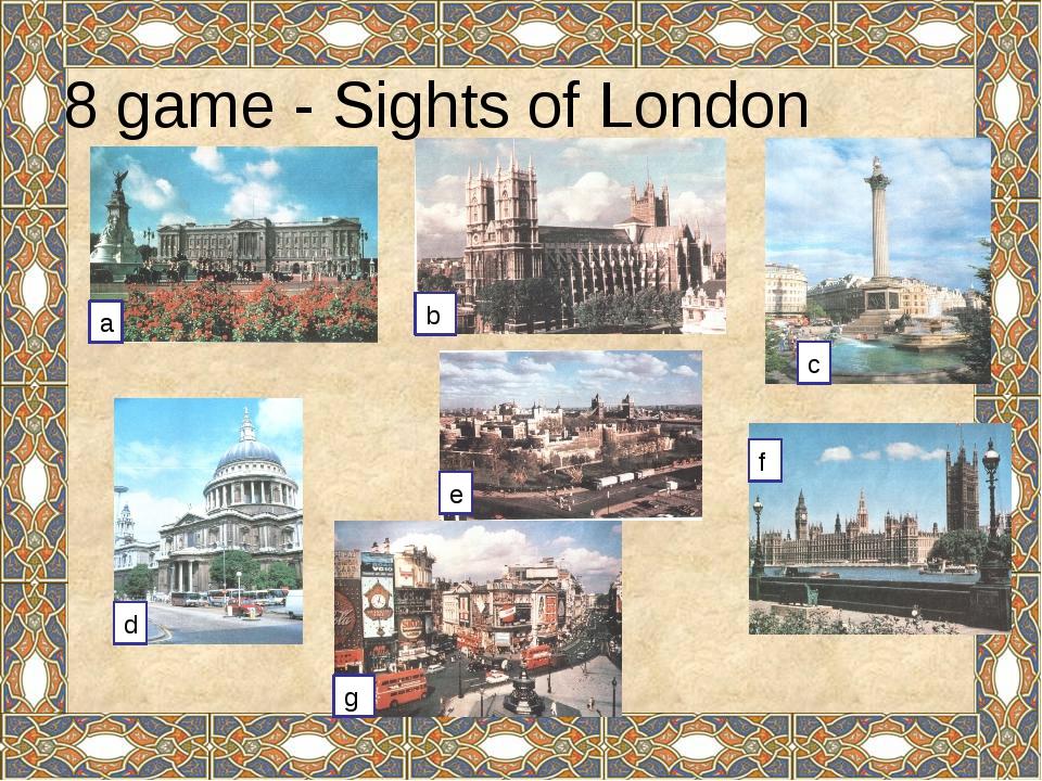 8 game - Sights of London a b c d e f g