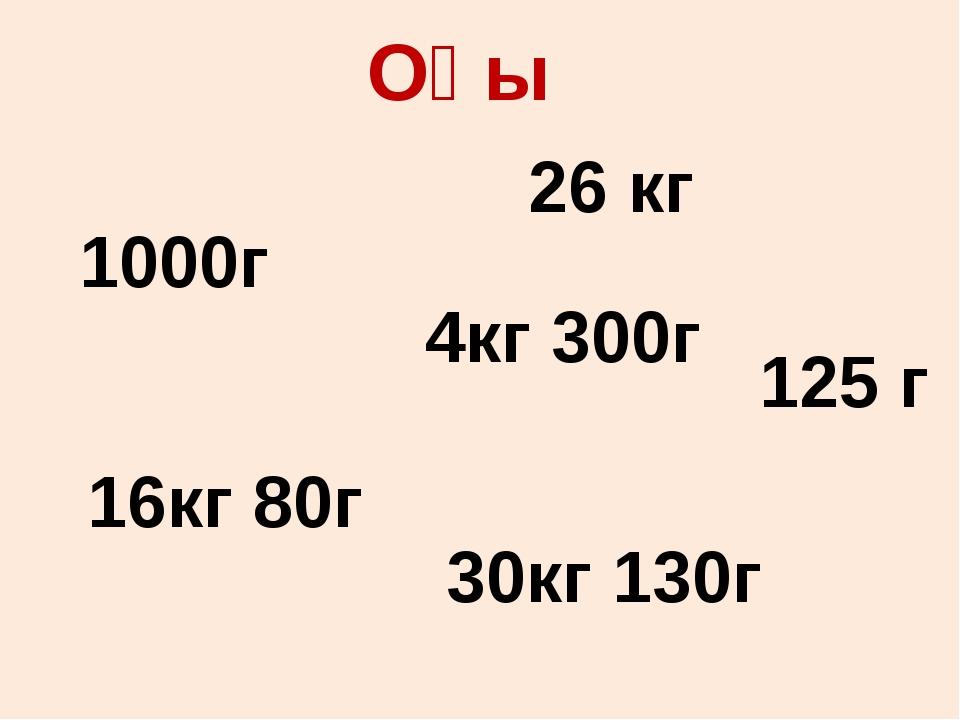 Оқы 26 кг 125 г 4кг 300г 30кг 130г 16кг 80г 1000г