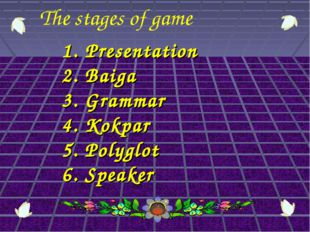 1. Presentation 2. Baiga 3. Grammar 4. Kokpar 5. Polyglot 6. Speaker The stag