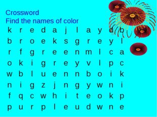 Crossword Find the names of color k	r	e	d	a	j	l	a	y	d	b b	r	o	e	k	s	g	r	e	y	l