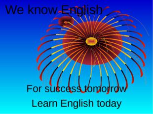 We know English For success tomorrow Learn English today