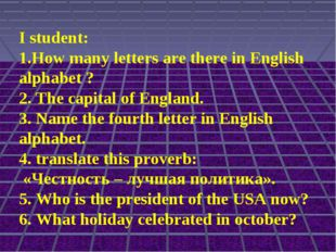 I student: 1.How many letters are there in English alphabet ? 2. The capital