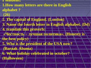 I student: 1.How many letters are there in English alphabet ? (26) 2. The cap