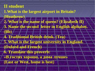 II student 1.What is the largest airport in Britain? (Heathrow) 2. What is th