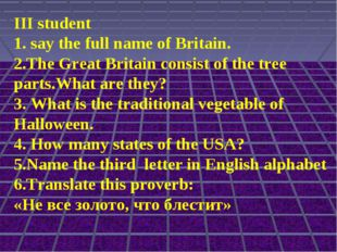 III student 1. say the full name of Britain. 2.The Great Britain consist of t