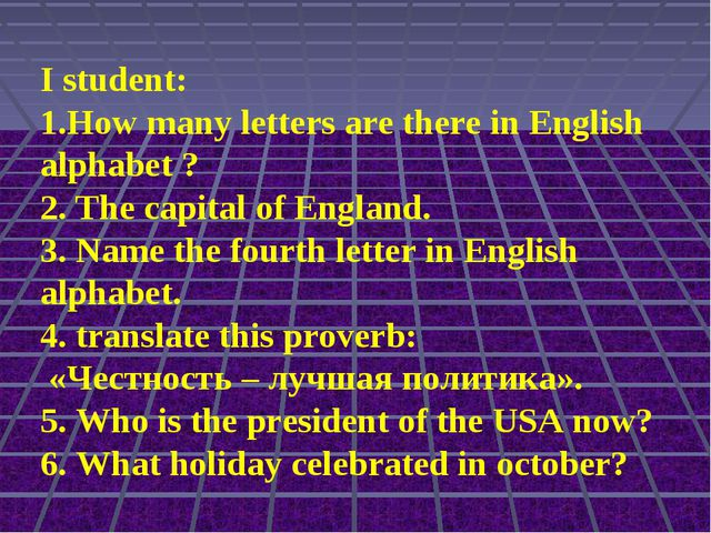 I student: 1.How many letters are there in English alphabet ? 2. The capital...