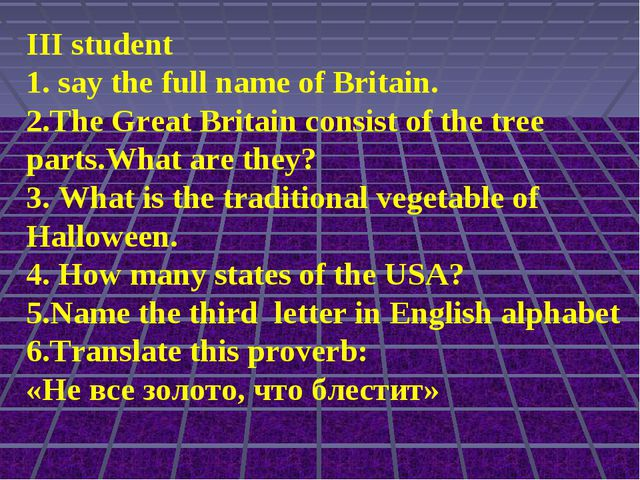 III student 1. say the full name of Britain. 2.The Great Britain consist of t...