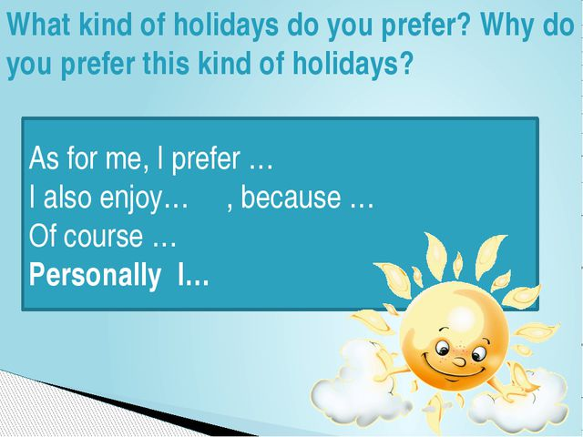 What kind of holidays do you prefer? Why do you prefer this kind of holidays?...