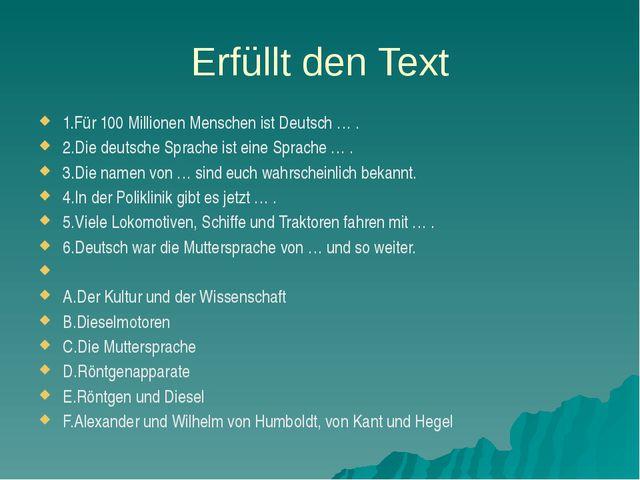 Erfüllt den Text 1.Für 100 Millionen Menschen ist Deutsch … . 2.Die deutsche...