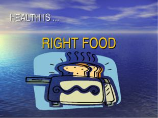 HEALTH IS ... RIGHT FOOD