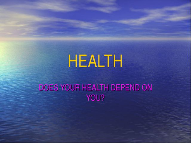 HEALTH DOES YOUR HEALTH DEPEND ON YOU?