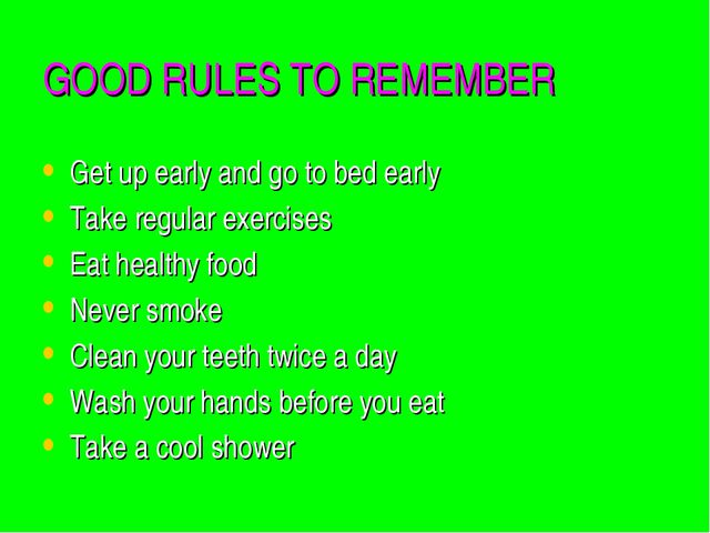 GOOD RULES TO REMEMBER Get up early and go to bed early Take regular exercise...