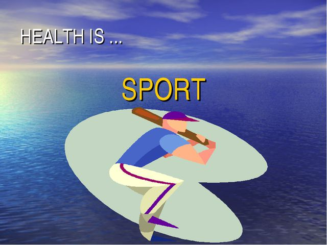 HEALTH IS ... SPORT