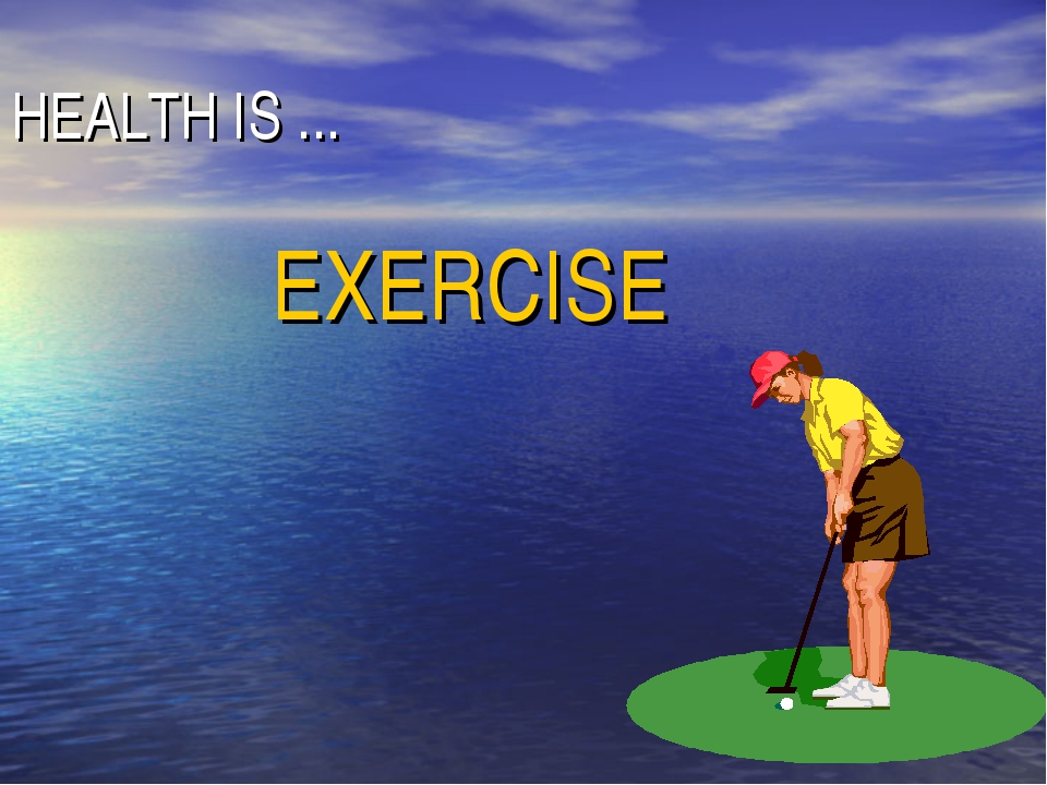 HEALTH IS ... EXERCISE