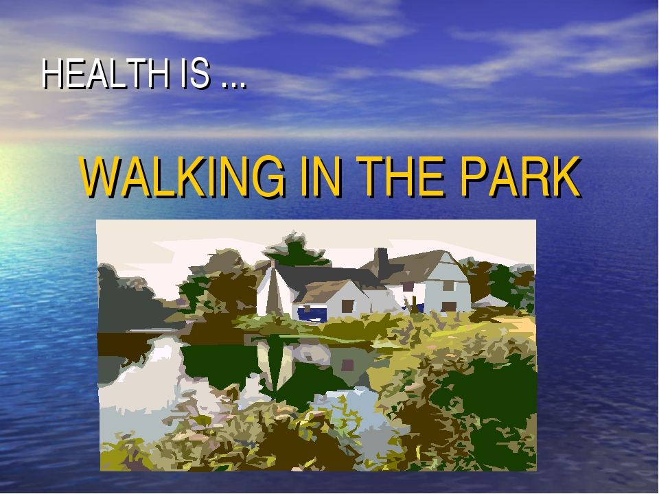 HEALTH IS ... WALKING IN THE PARK