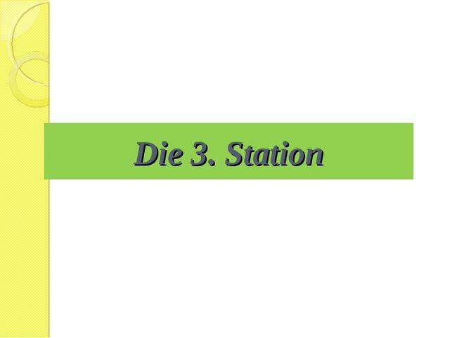 Die 3. Station