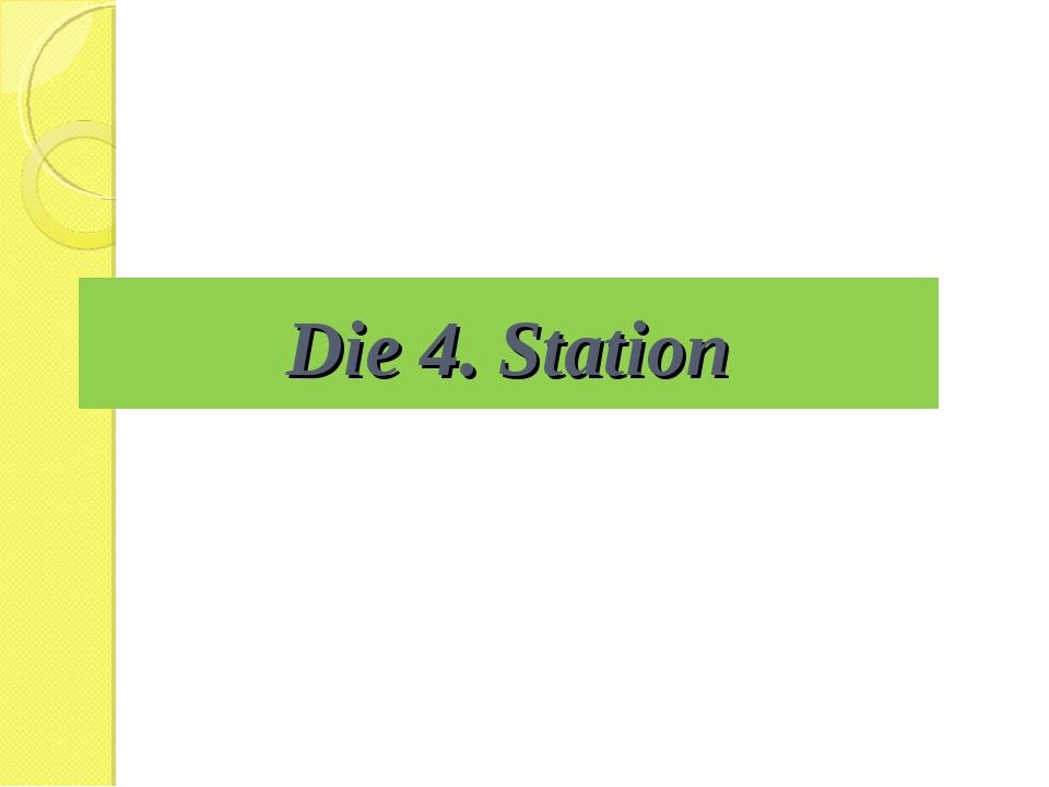 Die 4. Station